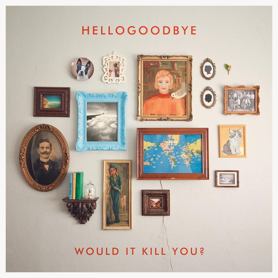Would It Kill You? - Hellogoodbye (CD Album)